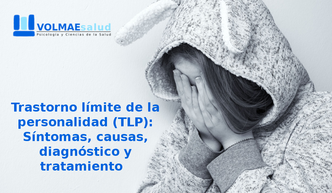 Trastorno límite de la personalidad (TLP): Síntomas, causas, diagnóstico y tratamiento