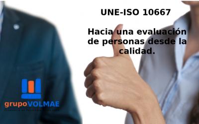 UNE-ISO 10667 Hacia una evaluación de personas desde la calidad.